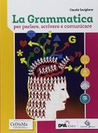 La grammatica per parlare, scrivere e comunicare. Per le Scuole superiori. Con ebook. Con espansione online
