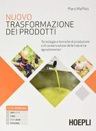 Nuovo Trasformazione dei prodotti. Tecnologie e tecniche di produzione e di conservazione delle industrie agroalimentari. Per le Scuole superiori. Con e-book. Con es