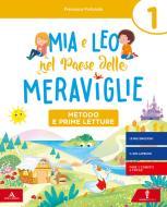 Mia e Leo nel paese delle meraviglie. Per la Scuola elementare. Con e-book. Con espansione online vol.1
