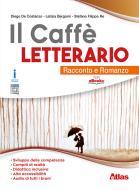 Il caffè letterario. Racconto e Romanzo + Racconti per un anno. Con ebook. Con espansione online