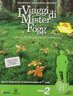 I viaggi di Mister Fogg. Gli scenari della geografia. Con materiali per il docente. Per la Scuola media vol.2