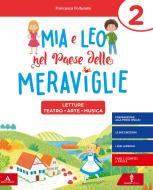 Mia e Leo nel paese delle meraviglie. Per la Scuola elementare. Con e-book. Con espansione online vol.2