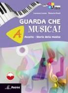 Guarda che musica! Vol. A-B: Ascolto, storia della musica-Teoria, metodo, antologia. Per la Scuola media. Con CD-ROM. Con espansione online