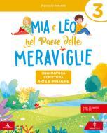 Mia e Leo nel paese delle meraviglie. Per la Scuola elementare. Con e-book. Con espansione online vol.3