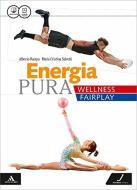 Energia pura. Wellness/fairplay. Vol. unico. Per le Scuole superiori. Con e-book. Con espansione online
