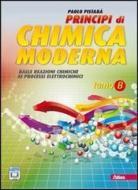 Principi di chimica moderna. Vol. B: Dalle reazioni chimiche ai processi elettrochimici. Per le Scuole superiori. Con espansione online