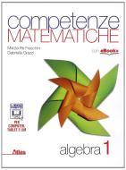 Competenze matematiche. Algebra. Per le Scuole superiori vol.1