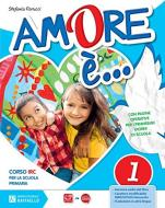 Amore è. Per la 1ª, 2ª e 3ª classe elementare. Con e-book. Con espansione online