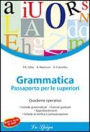Grammatica. Passaporto per le superiori. Quaderno operativo. Per la Scuola media