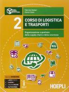 Corso di logistica e trasporti. Organizzazione, gestione e pianificazione della supply chain. Per le Scuole superiori. Con e-book. Con espansione online vol.2