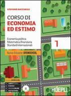 Corso di economia ed estimo. Economia politica matematica finanziaria standard internazionali. Per le Scuole superiori. Con CD-ROM vol.1