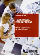 Teoria della comunicazione. Principi e applicazioni per il settore grafico. Per le Scuole superiori