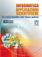 Informatica. Applicazioni scientifiche. Per il Liceo scientifico. Con espansione online