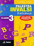 Palestra Invalsi di italiano. Classe 3. Aggiornata con le ultime prove nazionali. Per la Scuola media