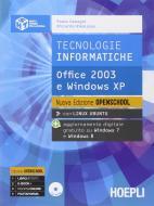 Tecnologie informatiche. Office 2003 e Windows Xp. Ediz. Openschool. Con e-book. Con espansione online. Per le Scuole superiori