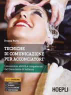 Tecniche di comunicazione per acconciatori. Come trasmettere competenza e abilità del consulente di bellezza. Per gli Ist. professionali alberghieri. Con e-book. Con