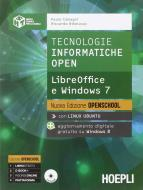 Tecnologie informatiche open. LibreOffice e Windows 7. Per le Scuole superiori. Con CD-ROM