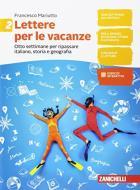Lettere per le vacanze. Otto settimane per ripassare italiano, storia e geografia. Per la Scuola media vol.2