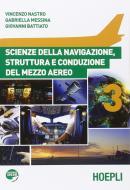 Scienze della navigazione, struttura e conduzione del mezzo aereo. Per gli Ist. tecnici aeronautici. Con espansione online vol.3