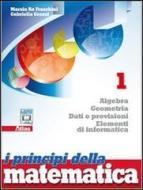 I principi della matematica. Algebra, geometria, dati e previsioni, elementi di informatica. Per le Scuole superiori. Con espansione online vol.1
