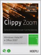 Clippy zoom. Windows Vista e XP-Office 2007. Per le Scuole superiori. Con CD-ROM. Con espansione online vol.1