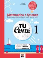 Tu conti. Matematica e scienze. Quaderno operativo per trascorrere le vacanze estive. Per la Scuola media vol.1