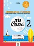 Tu conti. Matematica e scienze. Quaderno operativo per trascorrere le vacanze estive. Per la Scuola media vol.2