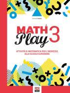 Math play. Attività di matematica per l'ingresso alla scuola superiore. Per la Scuola media vol.3