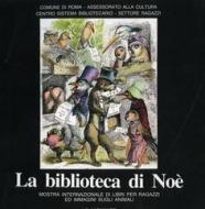 La biblioteca di Noè. Mostra internazionale di libri per ragazzi ed immagini sugli animali