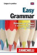 Easy Grammar. Dizionario per parlare e scrivere in inglese senza difficoltà