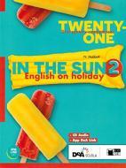 Twenty-one. In the sun. Per la Scuola media. Con espansione online. Con CD-Audio vol.2