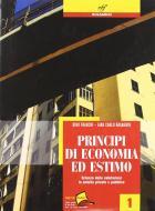 Principi di economia ed estimo. Per le Scuole superiori vol.1