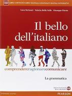 Il bello dell'italiano. Comprendere, ragionare, comunicare. La grammatica. Per le Scuole superiori. Con e-book. Con espansione online