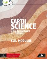 Earth science. The language of nature. CLIL modules. Per le Scuole superiori. Con e-book. Con espansione online