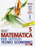 Matematica per istituti tecnici economici 5. Per le Scuole superiori. Con e-book. Con espansione online