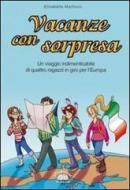 Vacanze con sorpresa. Un viaggio indimenticabile di quattro ragazzi in giro per l'Europa