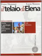 Il telaio di Elena. Storia e antologia della letteratura greca. Per il triennio del Liceo classico vol.2
