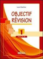 Objectif revision. Niveaux A1-A2. Con espansione online. Per le Scuole superiori vol.1
