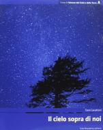 Corso di scienze del cielo e della terra. Volume A: Il cielo sopra di noi. Con espansione online. Per le Scuole superiori vol.1