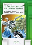 Il favoloso racconto dell'Orlando furioso. Trasposizione narrativa del grande poema di Ludovico Ariosto. Con espansione online
