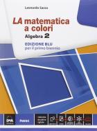 La matematica a colori. Algebra. Ediz. blu. Per le Scuole superiori. Con e-book. Con espansione online vol.2