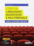 Corso di linguaggio audiovisivo e multimediale. Cinema, televisione, web video. Per le Scuole superiori. Con e-book. Con espansione online