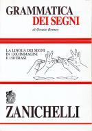 Grammatica dei segni. La lingua dei segni in 1300 immagini e 150 frasi
