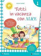 Tutti in vacanza con Alice. Per la Scuola elementare. Con e-book vol.1