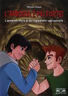 L' amicizia è più forte! L'avvincente storia di due ragazzi oltre ogni avversità. Per la Scuola media