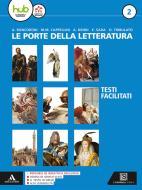 Le porte della letteratura. Percorsi facilitati di letteratura. Per i Licei e gli Ist. magistrali. Con ebook. Con espansione online vol.2