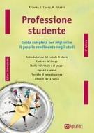 Professione studente. Guida completa per migliorare il proprio rendimento negli studi