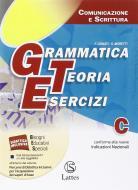 Grammatica, teoria, esercizi. Vol C: Comunicazione e scrittura. Per leScuole superiori