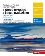Il globo terrestre e la sua evoluzione. Fondamenti. Minerali e rocce, vulcani e terremoti, tettonica delle placche, interazioni fra geosfere. Ediz. blu. Per le Scuole s