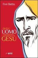Quell'uomo chiamato Gesù